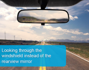 Looking through the windshield instead of the rearview mirror